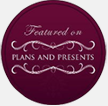 Featured in Plans and Presents